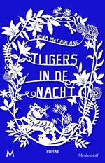 tijgersindenacht Tijgers in de Nacht door Fiona McFarlane